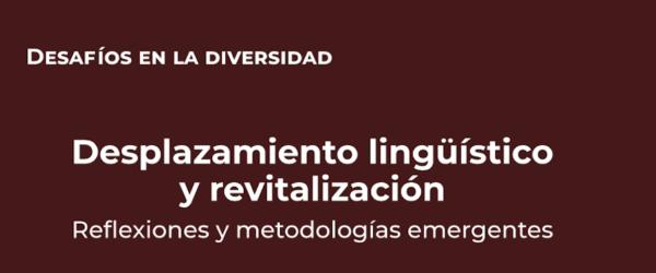 Desafíos en la Diversidad 2. Desplazamiento lingüístico y revitalización: reflexiones y metodologías emergentes